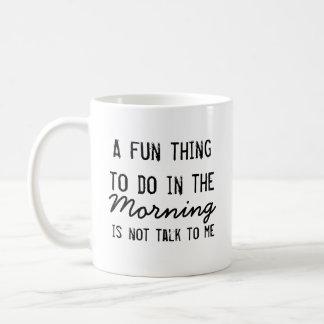 """""""Uma coisa do divertimento a fazer na manhã """" Caneca De Café"""