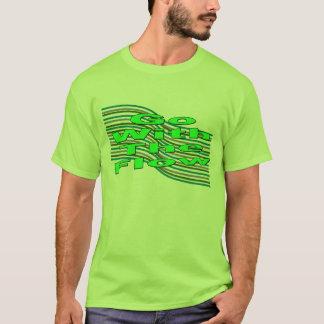Vá com o fluxo t-shirts