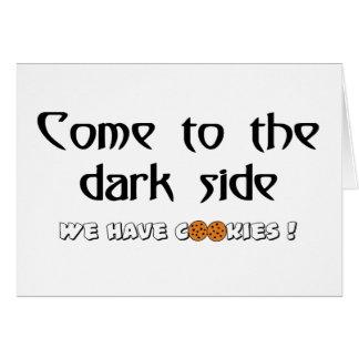 Vindo ao lado escuro - nós temos biscoitos! cartão