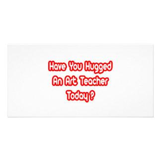 Você abraçou um professor de arte hoje? cartoes com fotos personalizados
