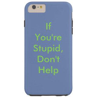 Você é estúpido, não ajuda a capa de telefone