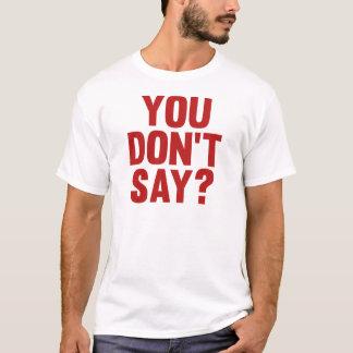 Você não diz? t-shirt
