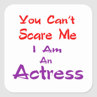 Você não pode susto mim que eu sou uma actriz adesivo quadrado