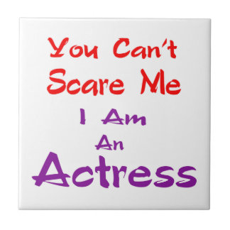 Você não pode susto mim que eu sou uma actriz azulejos