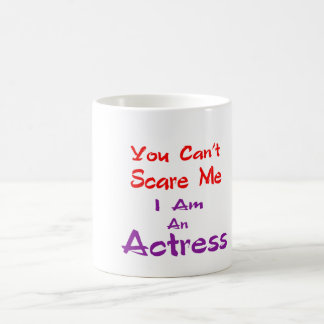 Você não pode susto mim que eu sou uma actriz caneca