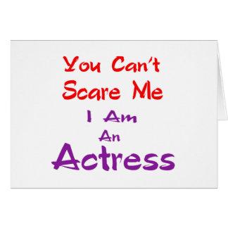 Você não pode susto mim que eu sou uma actriz cartão comemorativo