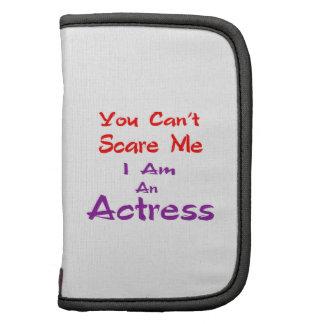 Você não pode susto mim que eu sou uma actriz organizador