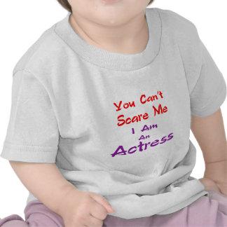Você não pode susto mim que eu sou uma actriz t-shirt