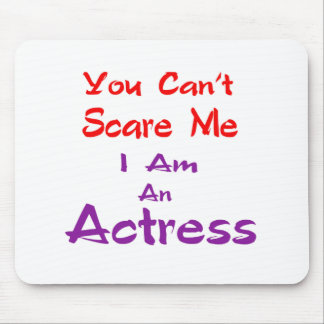 Você não pode susto mim que eu sou uma actriz mouse pad
