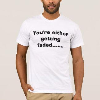 Você ou está obtendo desvanecido ....... camiseta