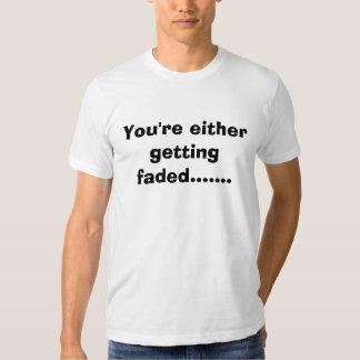 Você ou está obtendo desvanecido ....... camisetas