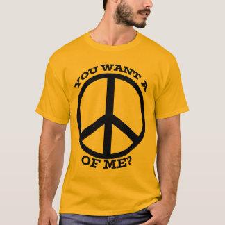 Você quer uma paz de mim t-shirt