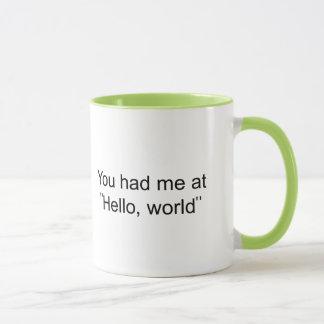 """Você teve-me em """"olá!, mundo """" caneca"""