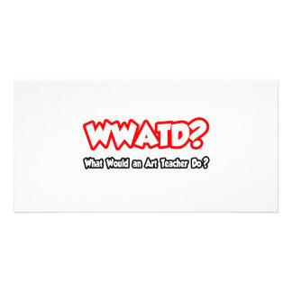 WWATD… o que um professor de arte faria? Cartão Com Foto