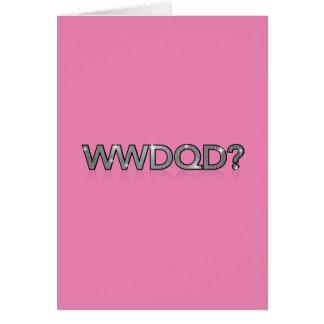 WWDQD? * Que uma rainha de arrasto faria? Cartão