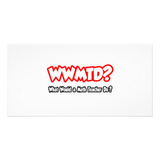 WWMTD… o que um professor de matemática faria? Cartao Com Foto Personalizado