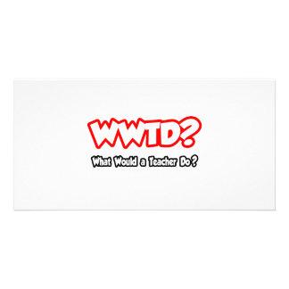 WWTD… o que um professor faria? Cartões Com Fotos