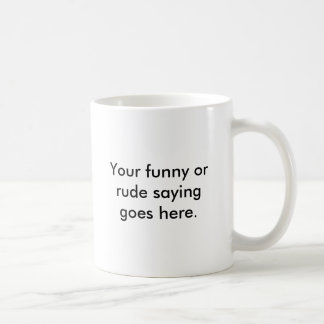 your-funny-or-rude-saying-goes-here01 caneca